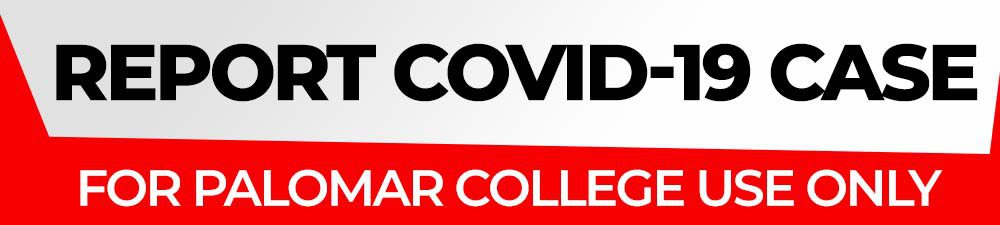 Report COVID-19 Case. For Palomar College use only.